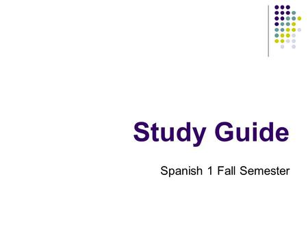 Study Guide Spanish 1 Fall Semester Practice questions Vocab lists and practice questions can be found at: