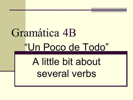 """Un Poco de Todo"" A little bit about several verbs"