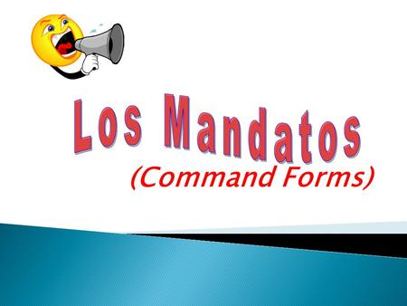 (Command Forms). 1) Informal (Tú Form) Commands - Informal / Telling somebody to do or not to do something -This is the most common type of command 2)