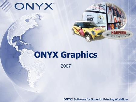 ONYX Graphics 2007 ONYX® Software for Superior Printing Workflow.