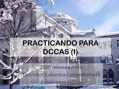 PRACTICANDO PARA DCCAS (I) 2009 released items District of Columbia Comprehensive Assessment System.