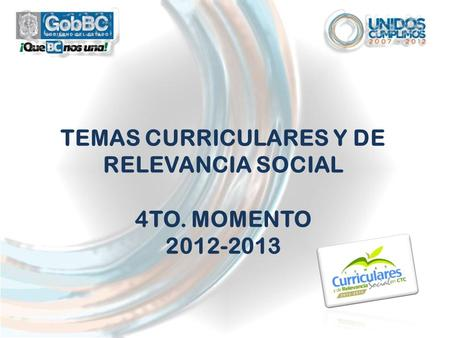 TEMAS CURRICULARES Y DE RELEVANCIA SOCIAL 4TO. MOMENTO 2012-2013.