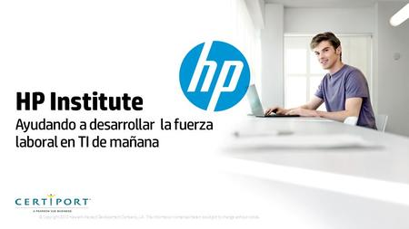 © Copyright 2012 Hewlett-Packard Development Company, L.P. The information contained herein is subject to change without notice. HP Institute Ayudando.