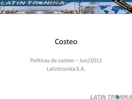 Costeo Políticas de costeo – Jun/2011 Latintronika S.A.