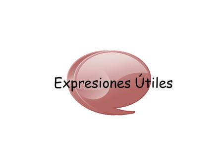 Expresiones Útiles.