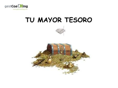 TU MAYOR TESORO.