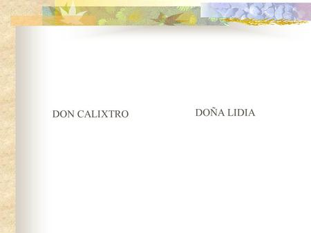 DON CALIXTRO DOÑA LIDIA.