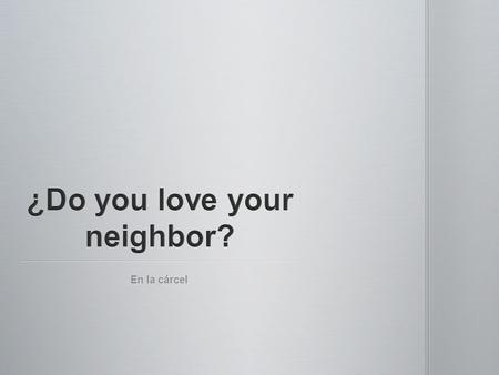 ¿Do you love your neighbor?
