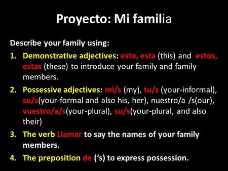 Proyecto: Mi familia Describe your family using: 1.Demonstrative adjectives: este, esta (this) and estos, estas (these) to introduce your family and family.