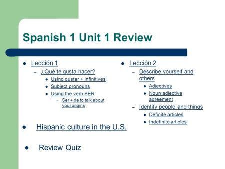 Spanish 1 Unit 1 Review Lección 1 – ¿Qué te gusta hacer? ¿Qué te gusta hacer? Using gustar + infinitives Subject pronouns Using the verb SER – Ser + de.