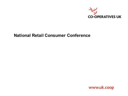 National Retail Consumer Conference. 2 www.ica.coop International Co-operative Alliance National Retail Consumer Conference Pauline Green President, International.