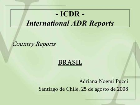 - ICDR - International ADR Reports Country Reports BRASIL Adriana Noemi Pucci Santiago de Chile, 25 de agosto de 2008.