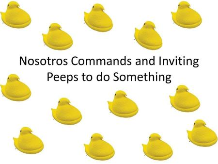 Nosotros Commands and Inviting Peeps to do Something.