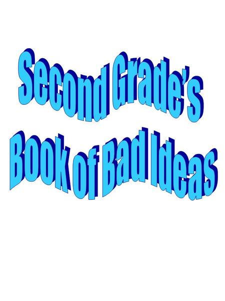About This Book Second Graders read The Book of Bad Ideas by Laura Huliska-Beith. They then created their own Bad Ideas. They drafted their text and.