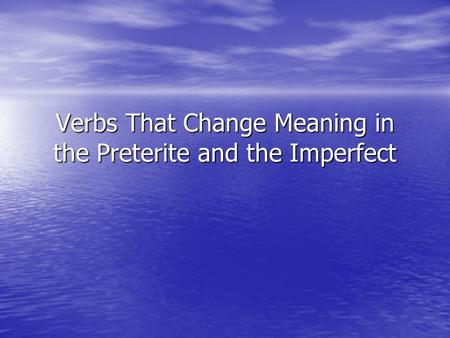 Verbs That Change Meaning in the Preterite and the Imperfect.
