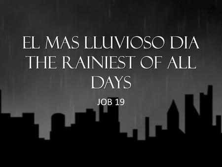 El mas lluvioso dia The Rainiest of All Days JOB 19.