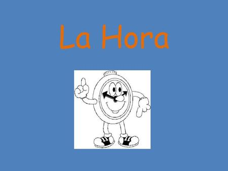 La Hora. Es la… / Son las… Both mean It is… (Ex. It is 10:00 a.m.) Use Es la… from 1:00 - 1:59 (a.m. or p.m.) Use Son las… from 2:00 - 12:59 (a.m. or.