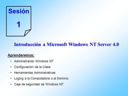 1 Sesión Introducción a Microsoft Windows NT Server 4.0 Aprenderemos: