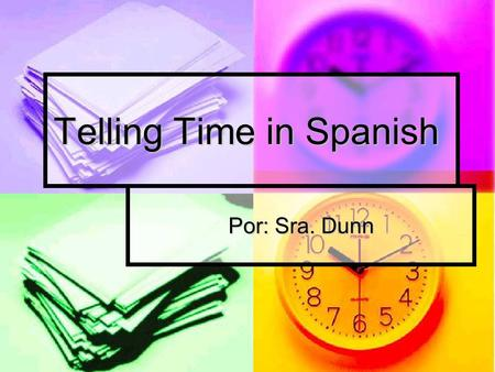 Telling Time in Spanish Por: Sra. Dunn. To ask what time is it, you say: ¿Qué hora es? ¿Qué hora es?