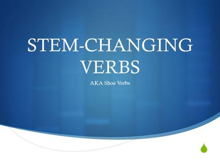 STEM-CHANGING VERBS AKA Shoe Verbs. VOCABULARIO O UE -AR Verbs.