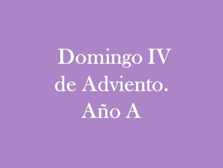 Domingo IV de Adviento. Año A