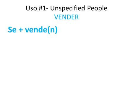 Uso #1- Unspecified People VENDER Se + vende(n). Uso #1- Unspecified People VENDER La casa.