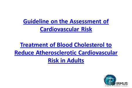 Guideline on the Assessment of Cardiovascular Risk Treatment of Blood Cholesterol to Reduce Atherosclerotic Cardiovascular Risk in Adults.