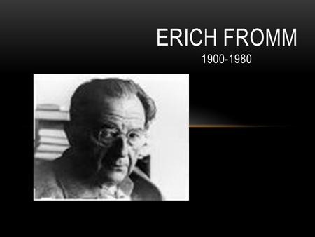 ERICH FROMM 1900-1980.