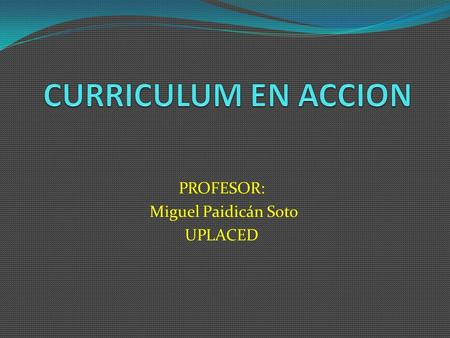 PROFESOR: Miguel Paidicán Soto UPLACED