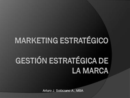 MARKETING ESTRATÉGICO GESTIÓN ESTRATÉGICA DE LA MARCA