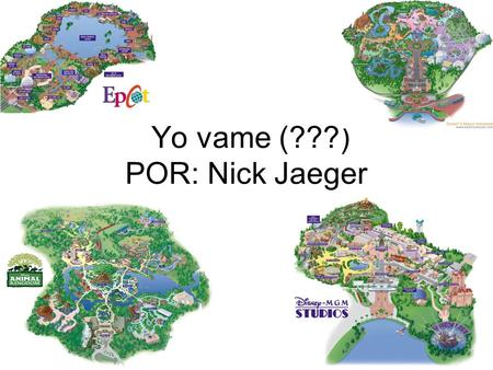 Yo vame (???) POR: Nick Jaeger. Yo viajé a Disney World. Disney World fue muy divertido. Mi familia y yo vame (???) a Disney World para siete dias.