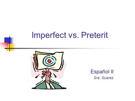 Imperfect vs. Preterit Español II Sra. Suarez. DescriptionAction Ongoing Repeated Completed/ Sequential Anticipated Preterit #Not Specified#Specified.