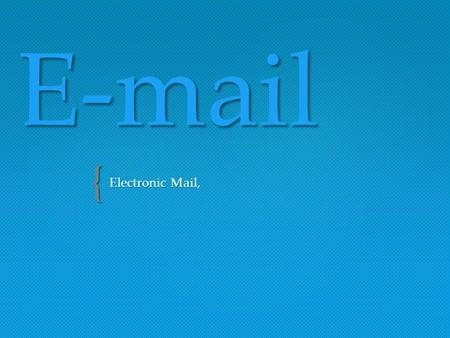 E-mail Electronic Mail,.