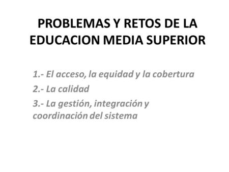 PROBLEMAS Y RETOS DE LA EDUCACION MEDIA SUPERIOR