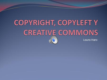 COPYRIGHT, COPYLEFT Y CREATIVE COMMONS