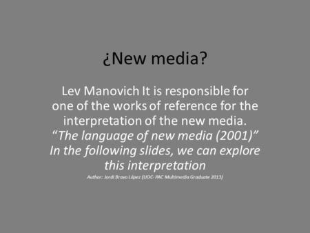 "¿New media? Lev Manovich It is responsible for one of the works of reference for the interpretation of the new media. ""The language of new media (2001)"""