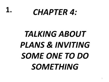 CHAPTER 4: TALKING ABOUT PLANS & INVITING SOME ONE TO DO SOMETHING 1 1.