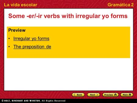 La vida escolarGramática 2 Some -er/-ir verbs with irregular yo forms Preview Irregular yo forms The preposition de.