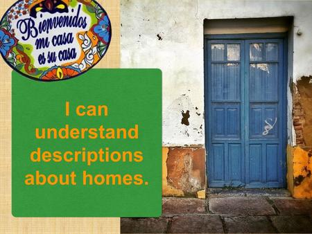 I can understand descriptions about homes.. Starting the Lesson This lesson is to show students what homes look like around the world. Ask lots of questions,