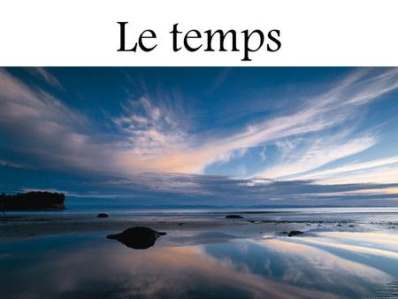 Le temps. Quel temps fait-il? What's the weather doing? How's the weather?