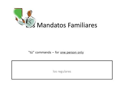 "Los Mandatos Familiares ""tú"" commands – for one person only."