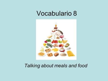 Vocabulario 8 Talking about meals and food. el arroz.
