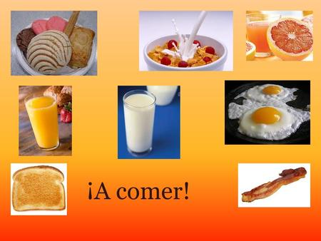 ¡A comer!.  What do you eat for breakfast?  What do you eat for lunch?  I'm thirsty. What is there to drink?  ¿Qué tomas para el desayuno?  ¿Qué.
