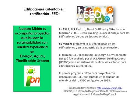 En 1993, Rick Fedrizzi, David Gottfried y Mike Italiano fundaron el U.S. Green Building Council (Consejo para las Edificaciones Verdes de Estados Unidos).