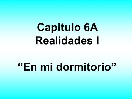 "Capitulo 6A Realidades I ""En mi dormitorio"". To talk about things in a bedroom:"