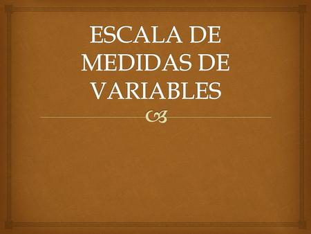 ESCALA DE MEDIDAS DE VARIABLES