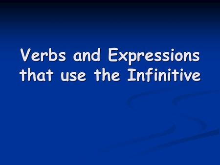 Verbs and Expressions that use the Infinitive. There are many verbs in Spanish that are commonly followed by the infinitive. There are many verbs in Spanish.