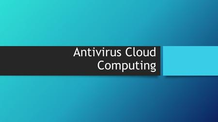 Antivirus Cloud Computing. Definición Antivirus Cloud Computing es un software de protección, que no consume muchos recursos y no necesita de un hardware.