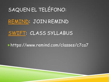 SAQUEN EL TELÉFONO: REMIND: JOIN REMIND SWIFT: CLASS SYLLABUS REMIND SWIFT  https://www.remind.com/classes/c7ca7.