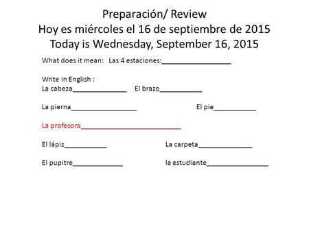 Preparación/ Review Hoy es miércoles el 16 de septiembre de 2015 Today is Wednesday, September 16, 2015 What does it mean: Las 4 estaciones:__________________.